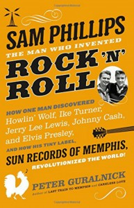 Book cover, Sam Phillips - The Man Who Invented Rock n' Roll, by Peter Guralnick