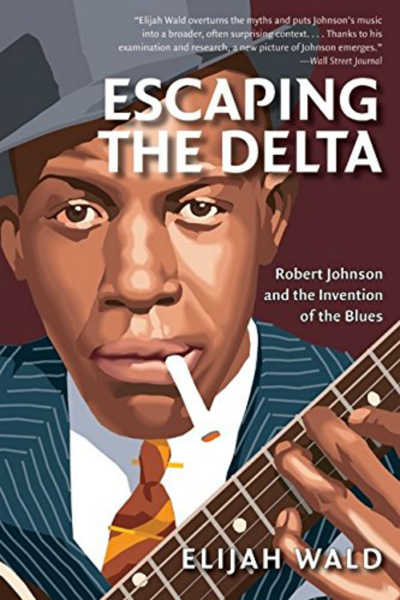 Book cover, Escaping The Delta - Robert Johnson and the Invention of the Blues, by Elijah Wald.