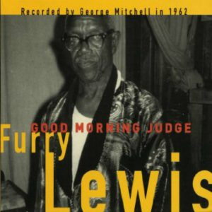 CD cover, Good Morning Judge by Furry Lewis, recorded in 1962 by George Mitchell
