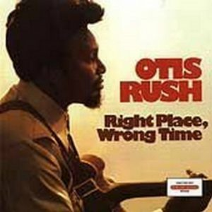 CD cover, Right Place, Wrong Time, by Otis Rush