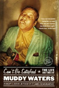 Book cover, Can't Be Satisfied - The Life and Times of Muddy Waters by Robert Gordon
