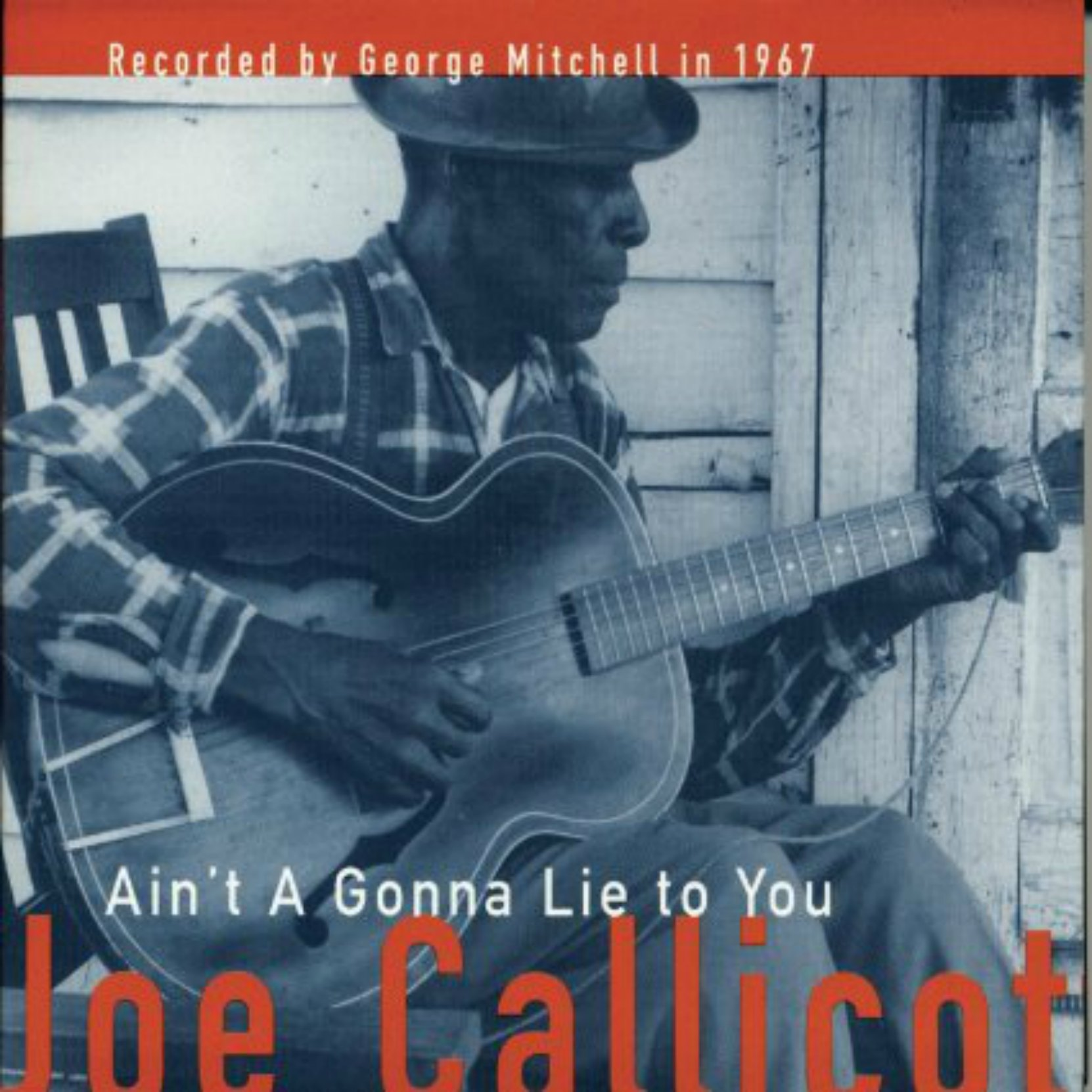 CD Cover, Ain't A Gonna Lie To You, by Joe Callicot, recorded by George Mitchell in 1967, released on Fat Possum Records