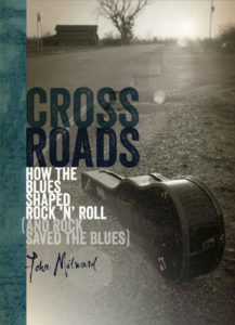 Book cover, Cross Roads: How The Blues Shaped Rock n' Roll (And Rock Saved The Blues) by John Milward