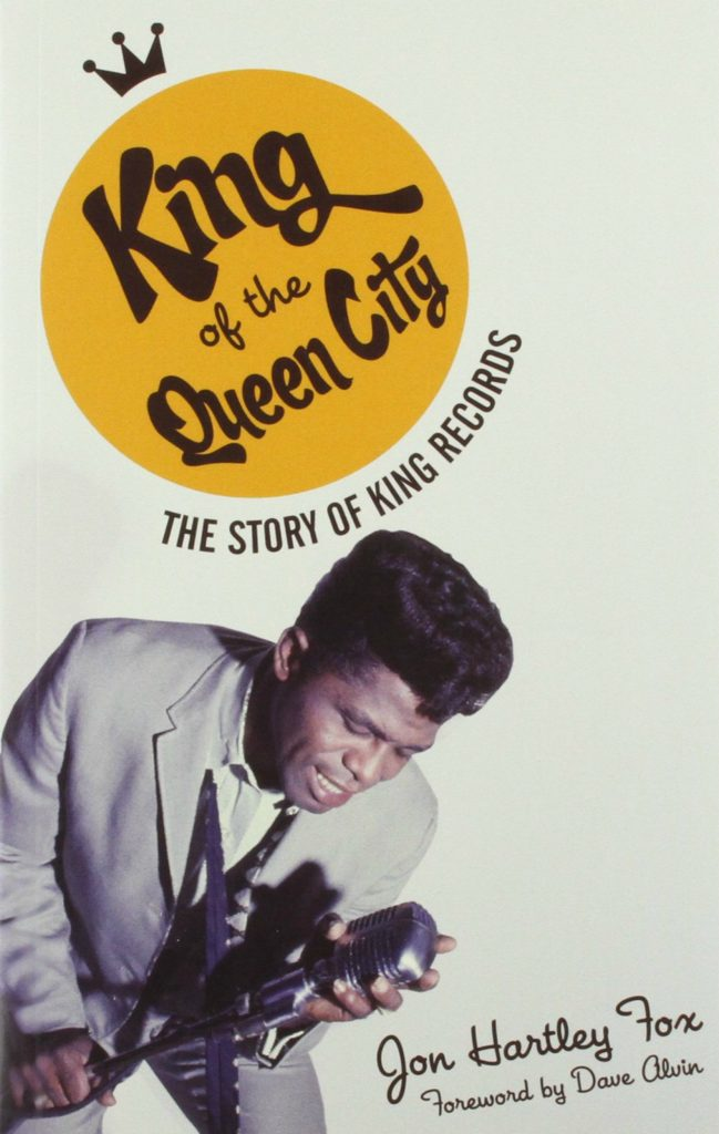 Book cover, King of the Queen City: The Story of King Records by Jon Hartley Fox