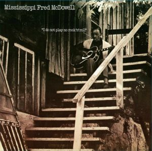 CD cover, I Do Not Play No Rock n' Roll by Mississippi Fred McDowell
