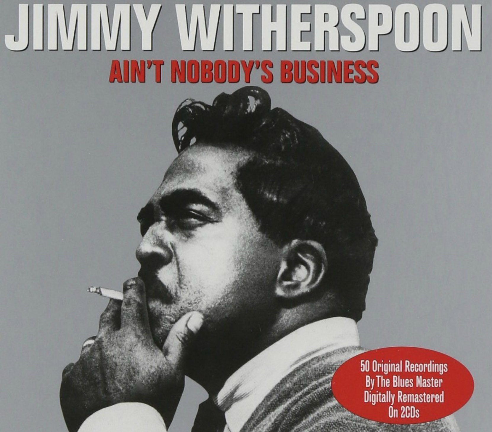 Jimmy Witherspoon - Ain't Nobody's Business, a 2 CD, 5- track collection on the Not Now reissue label- album cover