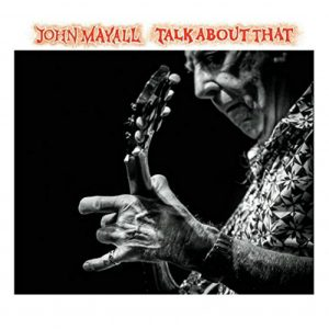 Album cover, John Mayall, Talk About That, released in 2017
