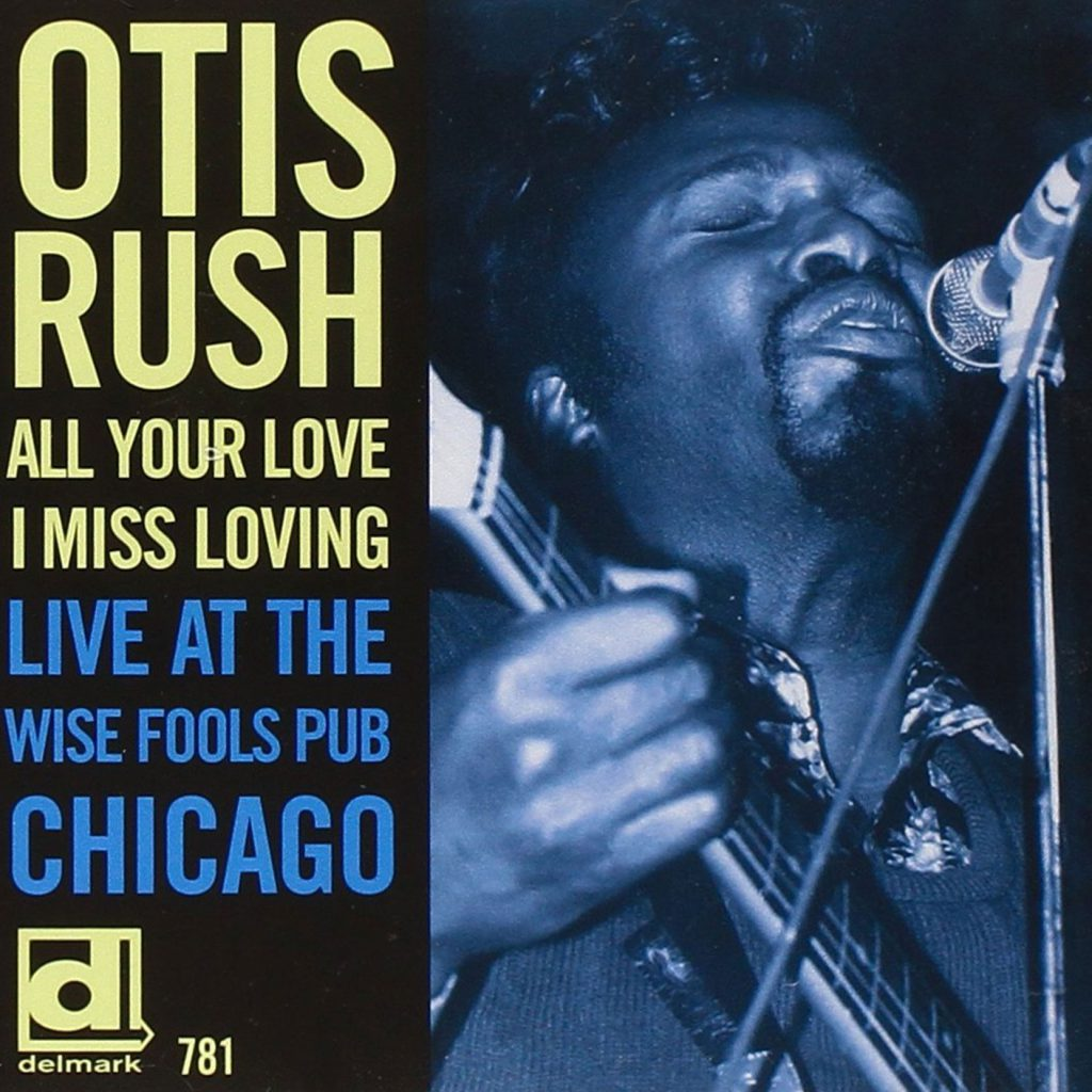CD cover, All You Love I Miss Loving: Live At The Wise Fools Pub Chicago by Otis Rush, on Delmark Records.