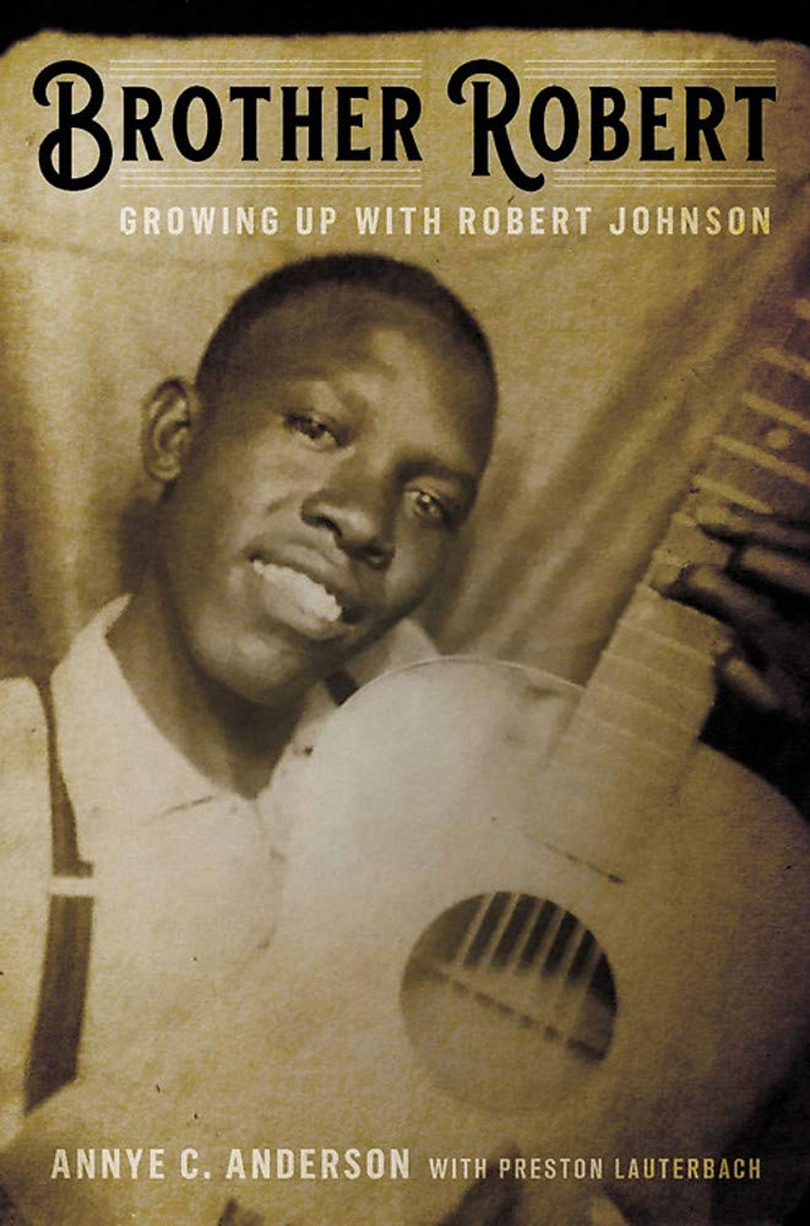 Brother Robert: Growing Up With Robert Johnson, by Annye E. Anderson with Preston Lauderbach, book cover